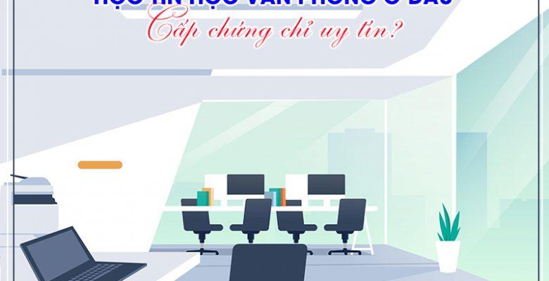 Học tin học văn phòng ở đâu cấp chứng chỉ uy tín
