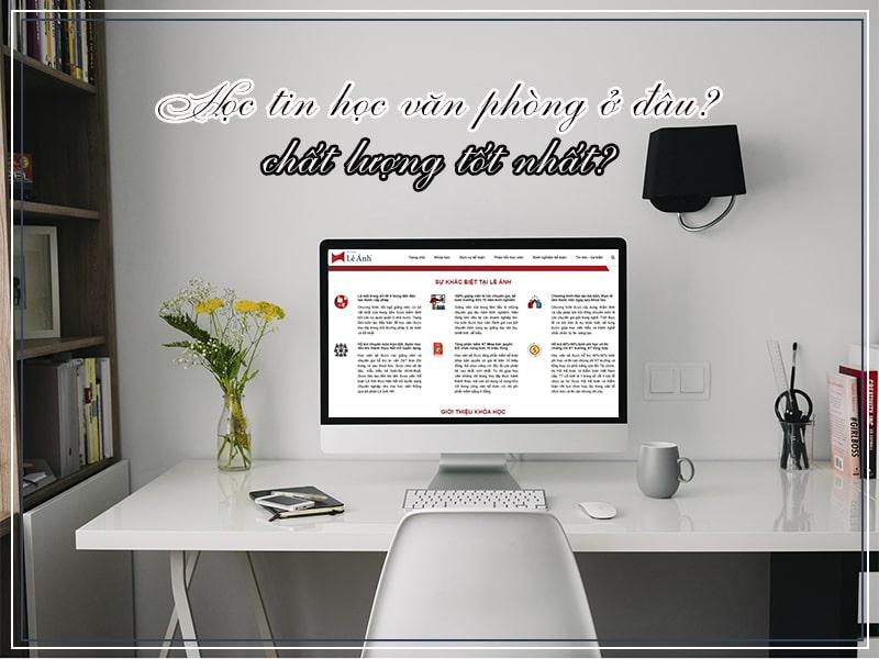 Học tin học văn phòng ở đâu chất lượng tốt nhất