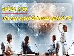 Những lý do nên chọn ngành kinh doanh quốc tế FTU