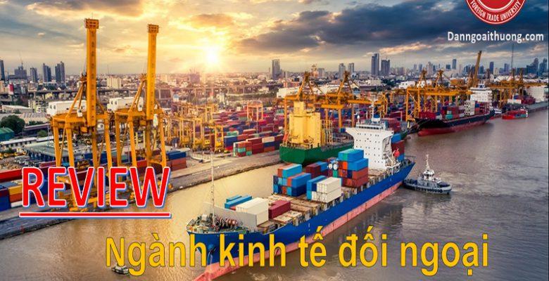 Review ngành kinh tế đối ngoại Đại học ngoại thương